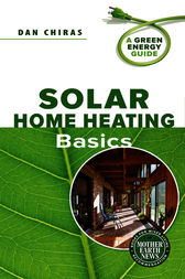 Solar Home Heating Basics by Dan Chiras
