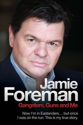 Gangsters, Guns & Me - Now I'm in Eastenders, but once I was on the run. This is my true story by Jamie Foreman