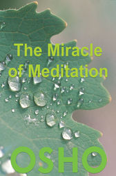 The Miracle of Meditation by Osho; Osho International Foundation