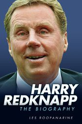 Harry Redknapp - The Biography by Les Roopanarine