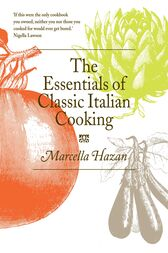 The Essentials of Classic Italian Cooking by Marcella Hazan