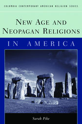 New Age and Neopagan Religions in America by Sarah M. Pike