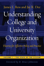 Understanding College and University Organization: Theories for Effective Policy and Practice, Volume I by James L. Bess
