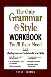 The Only Grammar and Style Workbook You'll Ever Need by Susan Thurman