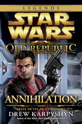 Annihilation: Star Wars (The Old Republic) by Drew Karpyshyn
