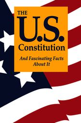 The U.S. Constitution And Fascinating Facts About It by Terry L. Jordan