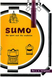 Sumo: The Sport and The Tradition by J A Sargeant