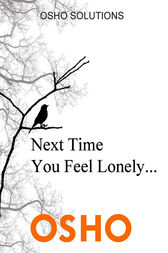 Next Time You Feel Lonely... by Osho; Osho International Foundation