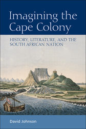 Imagining the Cape Colony by David Johnson