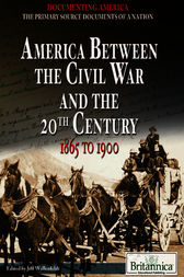 America Between the Civil War and the 20th Century by Britannica Educational Publishing;  Jeff Wallenfeldt