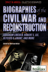 Biographies of the Civil War and Reconstruction by Britannica Educational Publishing;  Sherman Hollar