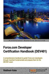 Force.com Developer Certification Handbook (DEV401)