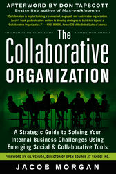 The Collaborative Organization: A Strategic Guide to Solving Your Internal Business Challenges Using Emerging Social and Collaborative Tools by Jacob Morgan