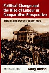 Political Change and the Rise of Labour in Comparative Perspective by Mary Hilson