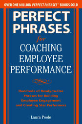 Perfect Phrases for Coaching Employee Performance: Hundreds of Ready-to-Use Phrases for Building Employee Engagement and Creating Star Performers by Laura Poole