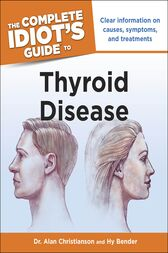 The Complete Idiot's Guide to Thyroid Disease by Alan Christianson