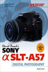 David Busch's Sony® a SLT-A57 Guide to Digital Photography