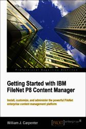 Getting Started with IBM FileNet P8 Content Manager by William J. Carpenter