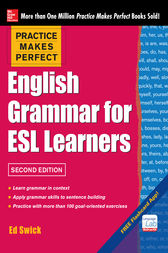 Practice Makes Perfect English Grammar for ESL Learners, 2nd Edition by Ed Swick