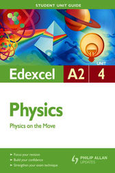 Edexcel A2 Physics Student Unit Guide: Unit 4 Physics on the Move
