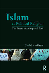Islam as Political Religion by Shabbir Akhtar
