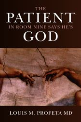 The Patient in Room Nine Says He's God by Louis Profeta