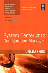 System Center 2012 Configuration Manager (SCCM) Unleashed by Kerrie Meyler