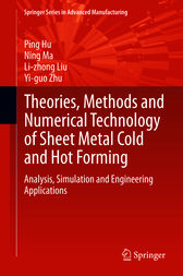 Theories, Methods and Numerical Technology of Sheet Metal Cold and Hot Forming by Ping Hu