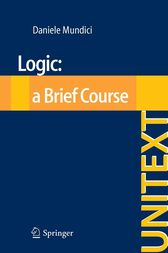 Logic: a Brief Course by Daniele Mundici