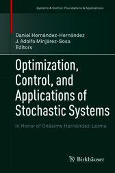 Optimization, Control, and Applications of Stochastic Systems by Daniel Hernández-Hernández