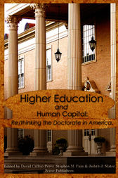 Higher Education and Human Capital: Re/thinking the Doctorate in America by David M. Callejo Pérez