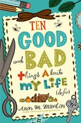 Ten Good and Bad Things About My Life (So Far) by Ann M. Martin