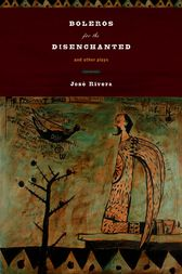 Boleros for the Disenchanted and Other Plays by José Rivera