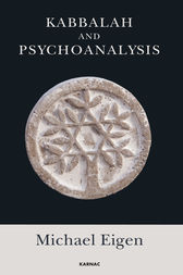 Kabbalah and Psychoanalysis by Michael Eigen