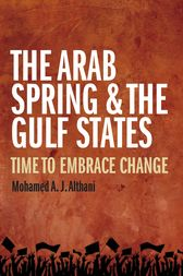 The Arab Spring and the Gulf States by Mohamed Althani