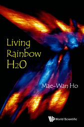 Living Rainbow H2O by Mae-Wan Ho