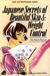 Japanese Secrets to Beautiful Skin & Weight Control by Grace Maeda