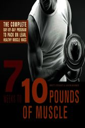 7 Weeks to 10 Pounds of Muscle by Brett Stewart