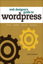 Web Designer's Guide to WordPress by Jesse Friedman