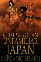 Glimpses of an Unfamiliar Japan by Lafcadio Hearn