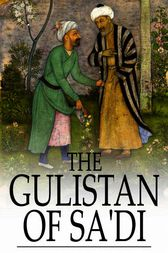 The Gulistan of Sa'di by Sa'di;  James Ross
