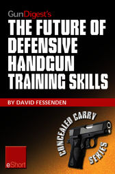 Gun Digest's The Future of Defensive Handgun Training Skills eShort by David Fessenden