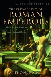 A Brief History of the Private Lives of the Roman Emperors by Anthony Blond