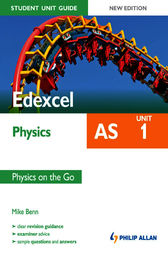 Edexcel AS Physics Student Unit Guide: Unit 1 Physics on the Go by Mike Benn