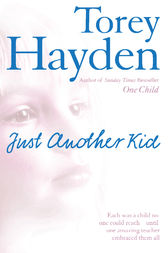 Just Another Kid: Each was a child no one could reach – until one amazing teacher embraced them all by Torey Hayden