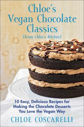 Chloe's Vegan Chocolate Classics (from Chloe's Kitchen) by Chloe Coscarelli