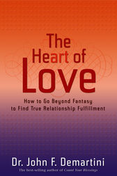The Heart of Love by John DeMartini