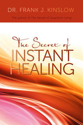 The Secret of Instant Healing by Frank J. Kinslow