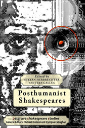 Posthumanist Shakespeares by Stefan Herbrechter