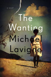 The Wanting by Michael Lavigne